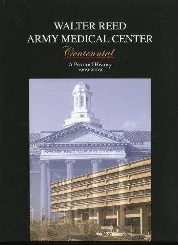 (Walter Reed Army Medical Center Centennial: A Pictorial History, 1909-2009 )