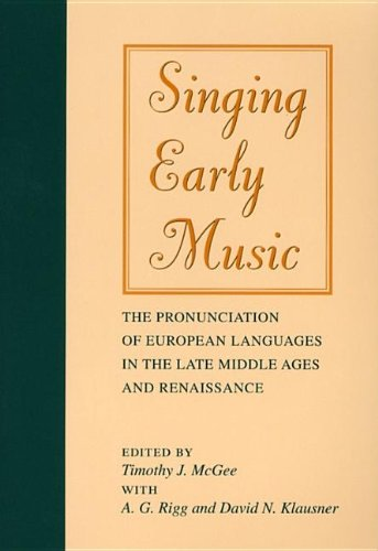 Singing Early Music: The Pronunciation Of European Languages In The Late Middle Ages And Renaissance (Music: Scholarship And Performance)