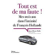 Tout est de ma faute!: Mes trois ans dans l'intimité de François Hollande