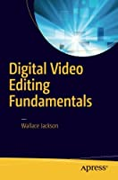 Digital Video Editing Fundamentals Front Cover