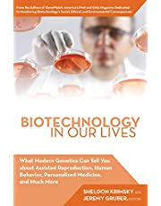 Biotechnology in Our Lives: What Modern Genetics Can Tell You about Assisted Reproduction, Human Behavior, and Personalized Medicine, and Much More