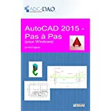 AutoCAD 2015 - Pas à pas: pour Windows (French Edition)