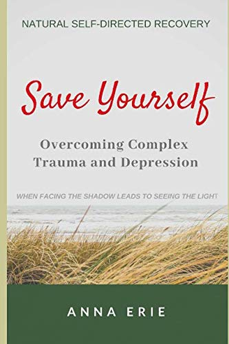 Pdf Self-Help SAVE YOURSELF: Overcoming Complex Trauma and Depression