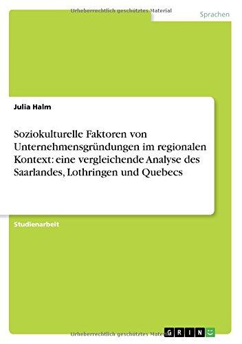 Soziokulturelle Faktoren Von Unternehmensgründungen Im Regionalen Kontext: Eine Vergleichende Analyse Des Saarlandes, Lothringen Und Quebecs (German Edition) by Halm Julia