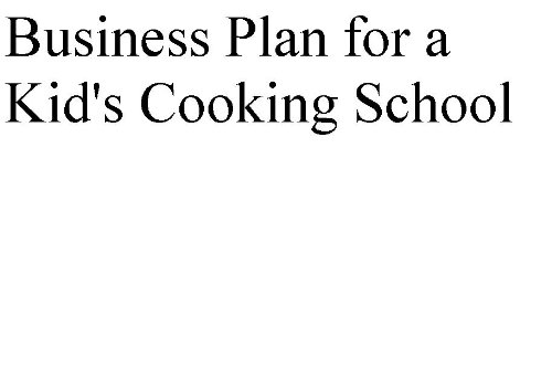 Business Plan For A Kids Cooking School Professional Fill In The Blank Business Plans By Type Of Business