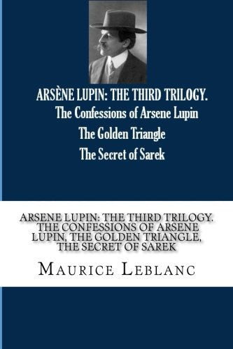 ARSENE LUPIN: THE THIRD TRILOGY. The Confessions of Arsene Lupin, The Golden Triangle, The Secret of Sarek