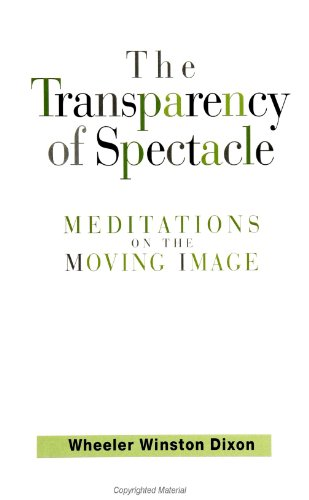 The Transparency of Spectacle: Meditations on the Moving Image (SUNY Series in Postmodern Culture)