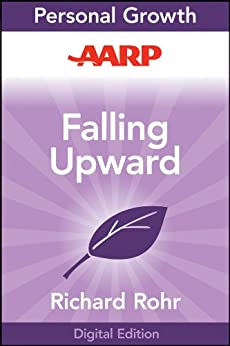 AARP Falling Upward: A Spirituality for the Two Halves of Life by [Rohr, Richard]