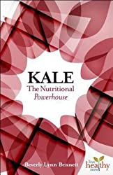 Kale : The Nutritional Powerhouse (Paperback)--by Beverly Lynn Bennett [2015 Edition]