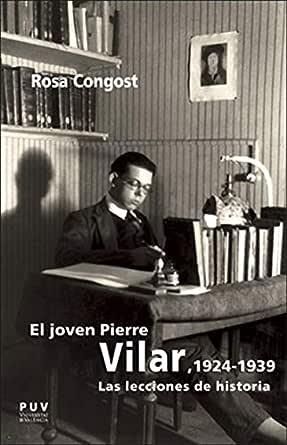 El joven Pierre Vilar, 1924-1939: Las lecciones de historia eBook ...