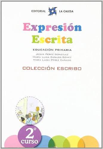 Expresión Escrita 2. La Calesa. Colección Escribo. La Calesa - 9788481051551: Amazon.es: JESÚS PÉREZ GONZÁLEZ, Mª LUISA CAÑADO GÓMEZ, Mª LUISA PÉREZ CAÑADO: ...