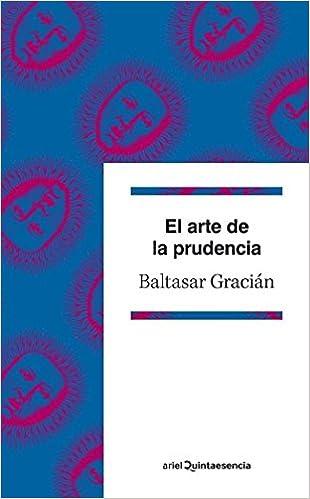El Arte De La Prudencia Spanish Edition Quintaesencia Baltasar Gracian 9788434400962 Books