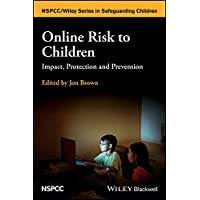 Online Risk to Children: Impact, Protection and Prevention (Wiley Child Protection...
