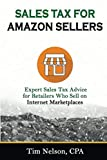 SALES TAX FOR AMAZON SELLERS: Expert Sales Tax Advice for Retailers Who Sell on Internet Marketplaces