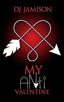 My Anti-Valentine (My Anti-Series Book 1) by [Jamison, DJ]