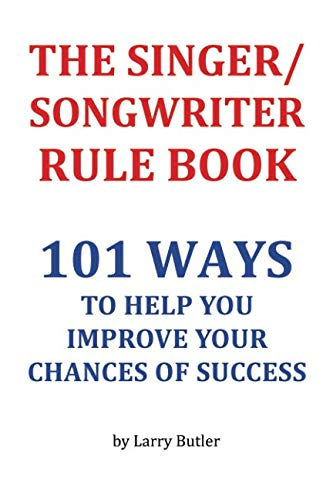 The Singer/Songwriter Rule Book - Full Color Version: 101 Ways To Help You Improve Your Chances Of Success