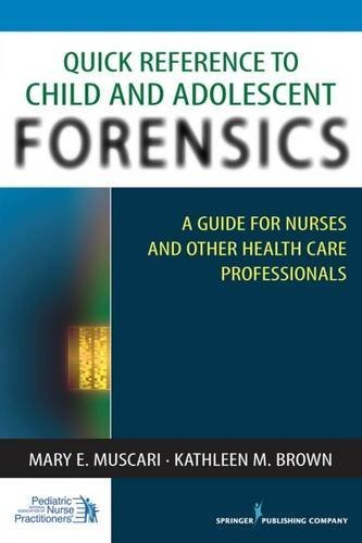 Quick Reference to Child and Adolescent Forensics: A Guide for Nurses and Other Health Care Professionals by Mary E. Muscari PhD MSCr CPNP PMHCNS-BC AFN-BC (2010-06-11)