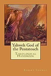 Yahweh God of the Pentateuch: Theological Handbook