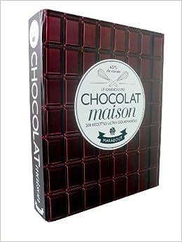 Le grand livre du chocolat maison