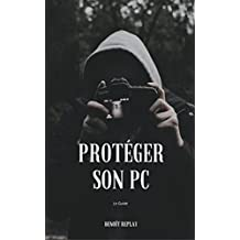 Sécurité informatique: Protéger son PC: Le Guide (French Edition)