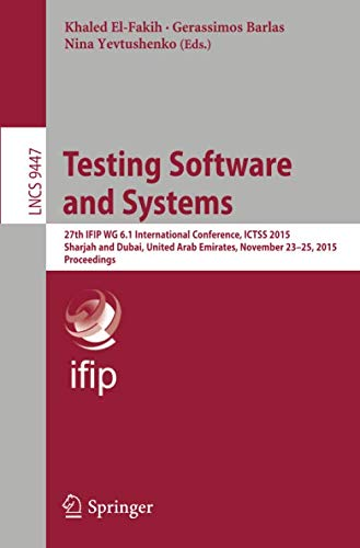 Sharjah United Arab Emirates - Testing Software and Systems: 27th IFIP WG 6.1 International Conference, ICTSS 2015, Sharjah and Dubai, United Arab Emirates, November 23-25, 2015, Proceedings (Lecture Notes in Computer Science)