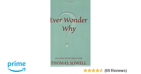 Ever Wonder Why And Other Controversial Essays Thomas Sowell  And Other Controversial Essays Thomas Sowell  Amazoncom  Books Essays On Science Fiction also Buy A Business Plan Already Written For Pet  Essay On My Mother In English