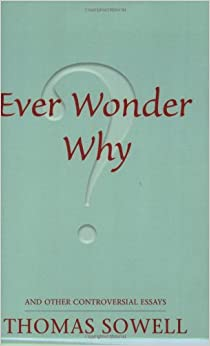 ever wonder why and other controversial essays thomas sowell and other controversial essays