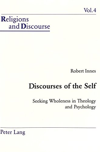 Discourses of the Self: Seeking Wholeness in Theology and Psychology (Religions and Discourse)