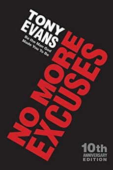 No More Excuses (10th Anniversary Edition): Be the Man God Made You To Be by [Evans, Tony]