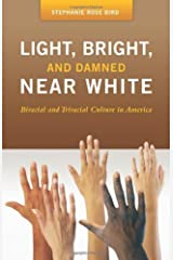 Light, Bright, and Damned Near White: Biracial and Triracial Culture in America (Race and Ethnicity in Psychology) Kindle Edition