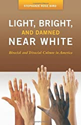 Light, Bright, and Damned Near White: Biracial and Triracial Culture in America (Race and Ethnicity in Psychology)