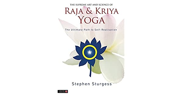 The Supreme Art and Science of Raja and Kriya Yoga: The ...