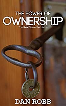The Power of Ownership: The Real Secret to Living by [Robb, Dan ]