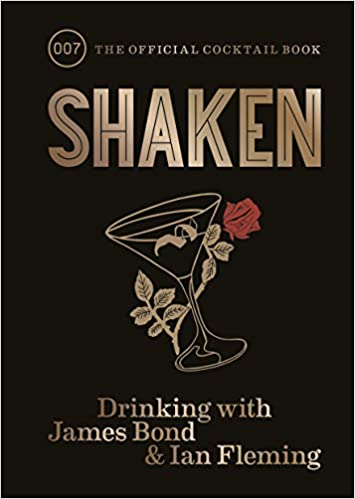 5e1a800e4b Shaken: Drinking with James Bond and Ian Fleming, the official ...