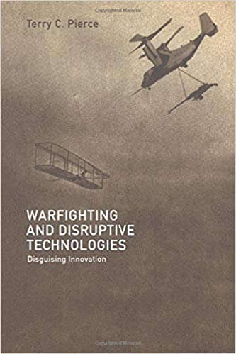Warfighting and Disruptive Technologies: Disguising Innovation (Strategy and History)