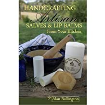Handcrafting Artisan Salves & Lip Balms from Your Kitchen (Paperback) - Common