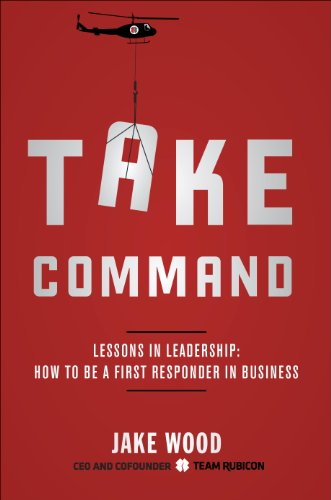 Take Command: Lessons in Leadership: How to Be a First Responder in Business cover