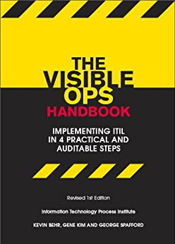 The Visible Ops Handbook: Implementing ITIL in 4 Practical and Auditable Steps by [Kim, Gene, George Spafford, Kevin Behr]