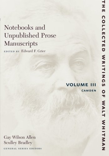 Notebooks and Unpublished Prose Manuscripts, Vol. 3: Camden (Collected Writings of Walt Whitman) (Notebooks Unpublished)