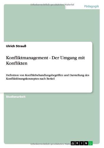Konfliktmanagement - Der Umgang mit Konflikten: Definition von Konfliktbehandlungsbegriffen und Darstellung des Konfliktlösungskonzeptes nach Berkel