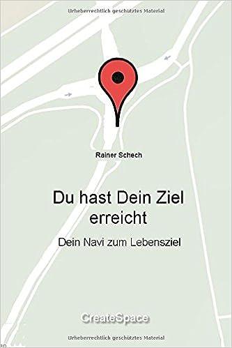 Du hast Dein Ziel erreicht - Dein Navi zum Lebensziel: Amazon.de ...