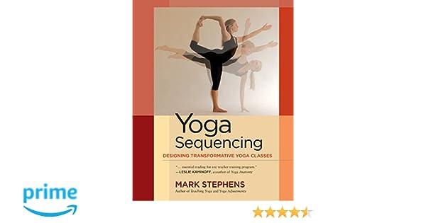 Yoga Sequencing: Designing Transformative Yoga Classes ...