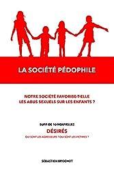 La société pédophile + 10 nouvelles: Notre société favorise-t-elle les abus sexuels sur les enfants ? (French Edition)