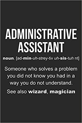Administrative Assistant Meaning: Notebook Secretaries for Administrative Assistants Daily Diary Funny Office Writing Notebook Organizer Planner Ruled Journal For Work
