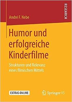 André F. Nebe - Humor Und Erfolgreiche Kinderfilme: Strukturen Und Relevanz Eines Filmischen Mittels