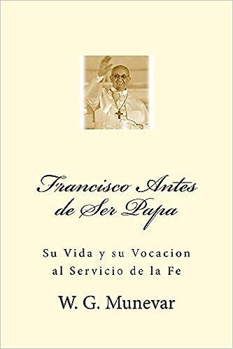 Francisco Antes de Ser Papa: Su Vida y su Vocación al