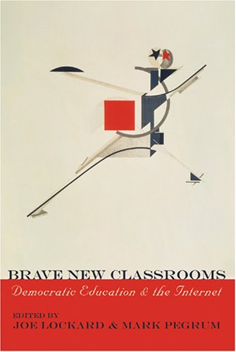 Brave New Classrooms: Democratic Education and the Internet (Digital Formations)