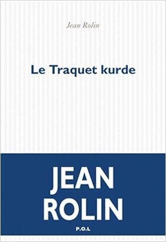 Le Traquet kurde (Rentrée Littérature 2018) – Jean Rolin