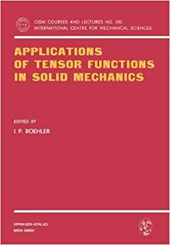 Book Applications of Tensor Functions in Solid Mechanics (CISM International Centre for Mechanical Sciences) (No. 292) (1987-05-05)