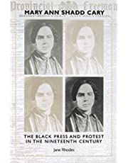 Mary Ann Shadd Cary: The Black Press and Protest in the Nineteenth Century